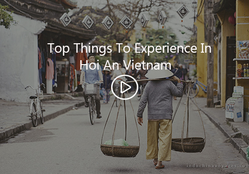 things to see in Hoi An Vietnam - indochina voyages